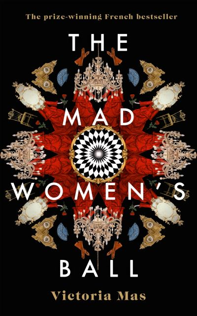 The Mad Women's Ball: The prize-winning French bestseller by Victoria Mas