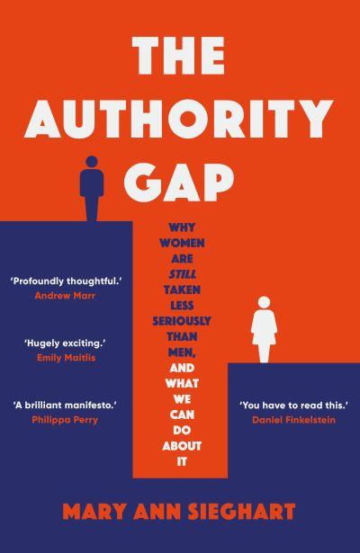 The Authority Gap: Why women are still taken less seriously than men, and what w by Mary Ann Sieghart