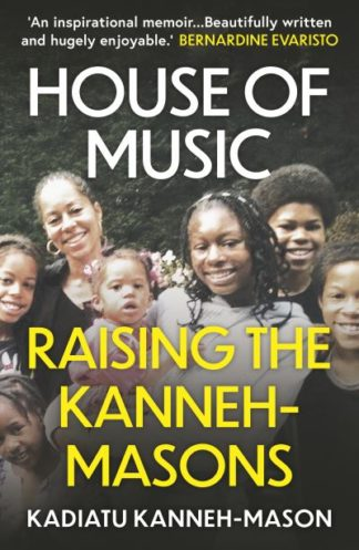 House of Music: Raising the Kanneh-Masons by Kadiatu Kanneh-Mason
