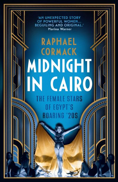 Midnight in Cairo: The Female Stars of Egypt's Roaring `20s by Raphael Cormack