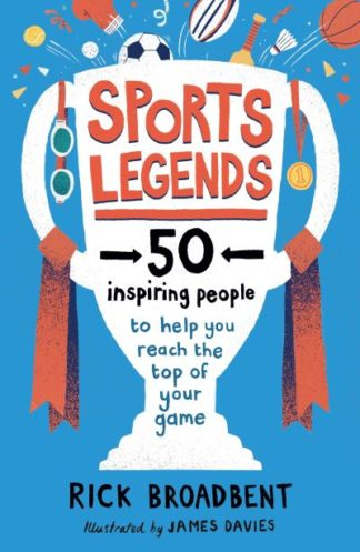Sports Legends: 50 Inspiring People to Help You Reach the Top of Your Game by Rick Broadbent