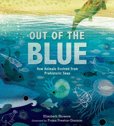 Out of the Blue: How Animals Evolved from Prehistoric Seas by Elizabeth Shreeve