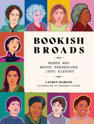 Bookish Broads: Women Who Wrote Themselves into History by Lauren Marino