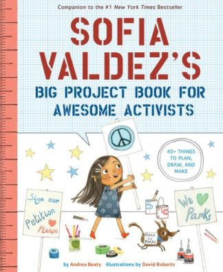Sofia Valdez's Big Project Book for Awesome Activists by Andrea Beaty