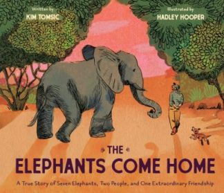 The Elephants Come Home: A True Story of Seven Elephants, Two People, and One Ex by Kim Tomsic