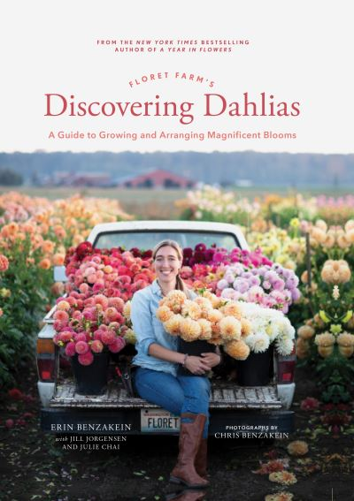 Floret Farm's Discovering Dahlias: A Guide to Growing and Arranging Magnificent  by Erin Benzakein