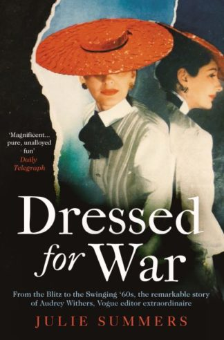 Dressed For War: The Story of Audrey Withers, Vogue editor extraordinaire from t by Julie Summers
