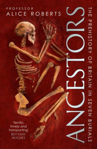 Ancestors: A prehistory of Britain in seven burials by Alice Roberts