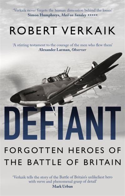 Defiant: Forgotten Heroes of the Battle of Britain by Robert Verkaik