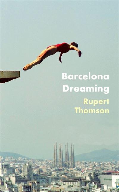 Barcelona Dreaming by Rupert Thomson