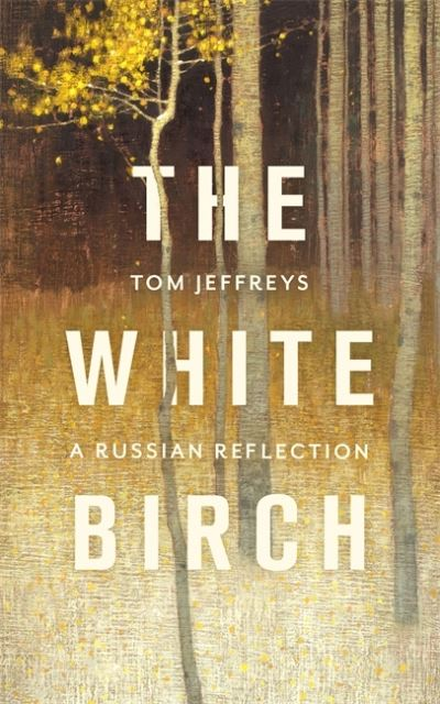 The White Birch: A Russian Reflection by Tom Jeffreys