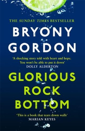 Glorious Rock Bottom: 'A shocking story told with heart and hope. You won't be a by Bryony Gordon