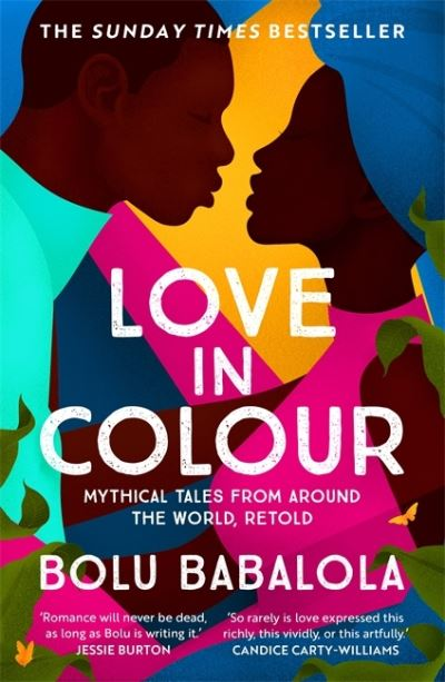 Love in Colour: 'So rarely is love expressed this richly, this vividly, or this  by Bolu Babalola