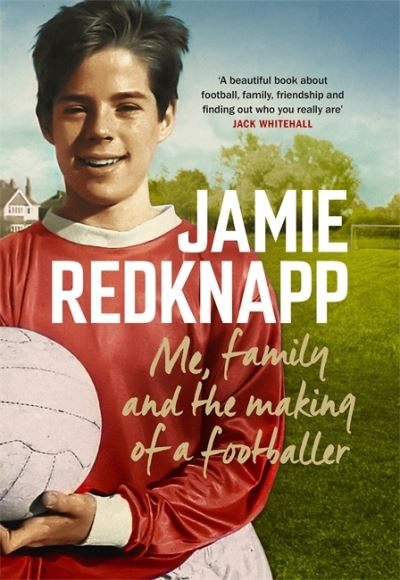 Me, Family and the Making of a Footballer: The warmest, most charming memoir of  by Jamie Redknapp
