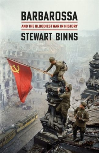 Barbarossa: And the Bloodiest War in History by Stewart Binns