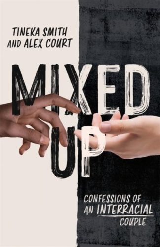 Mixed Up: Confessions of an Interracial Couple by Tineka Smith