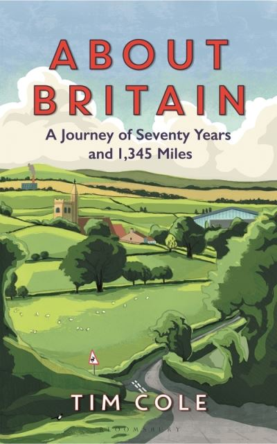 About Britain: A Journey of Seventy Years and 1,345 Miles by Dr Tim Cole