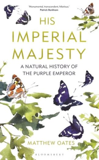 His Imperial Majesty: A Natural History of the Purple Emperor by Matthew Oates