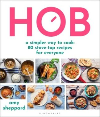 Hob: A simpler way to cook - 80 stove-top recipes for everyone by Amy Sheppard