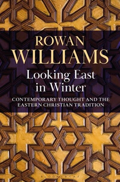 Looking East in Winter: Contemporary Thought and the Eastern Christian Tradition by Rowan Williams