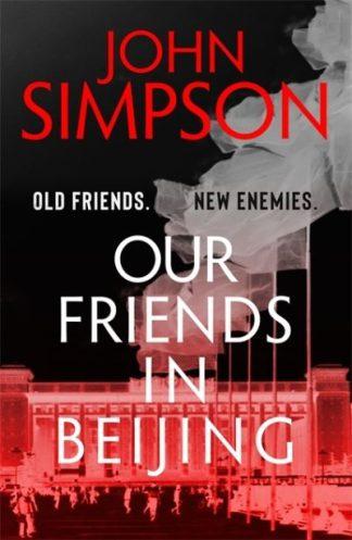 Our Friends in Beijing by John Simpson