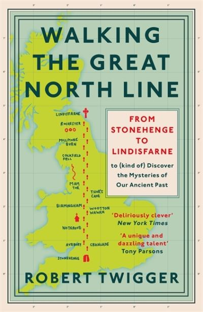 Walking the Great North Line: From Stonehenge to Lindisfarne to Discover the Mys by Robert Twigger