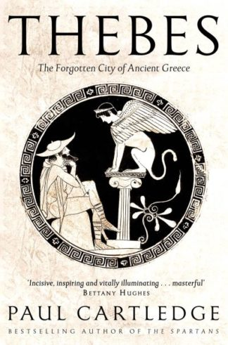 Thebes: The Forgotten City of Ancient Greece by Paul Cartledge