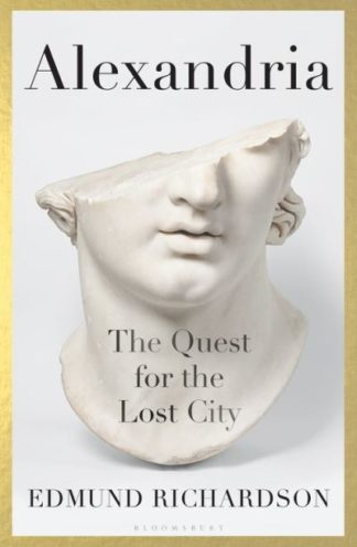 Alexandria: The Quest for the Lost City by Dr Edmund Richardson