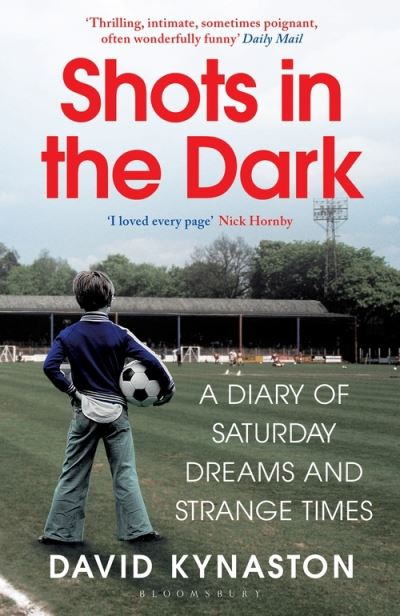 Shots in the Dark: A Diary of Saturday Dreams and Strange Times by David Kynaston