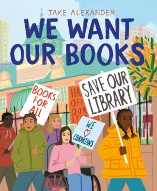 We Want Our Books: Rosa's Fight to Save the Library by Jake Alexander
