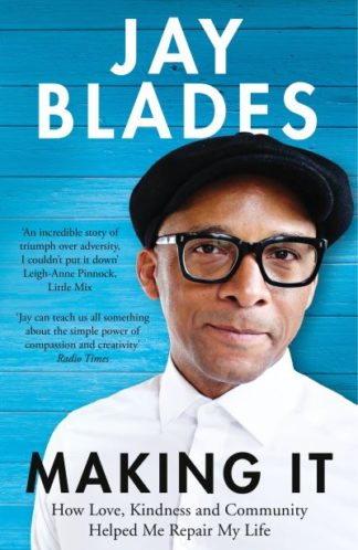 Making It: How Love, Kindness and Community Helped Me Repair My Life by Jay Blades
