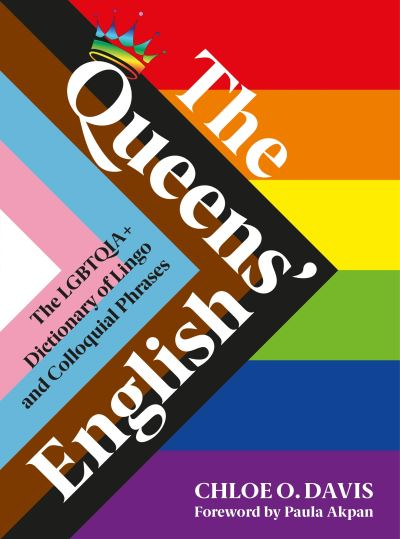 The Queens' English: The LGBTQIA+ Dictionary of Lingo and Colloquial Expressions by Chloe O. Davis