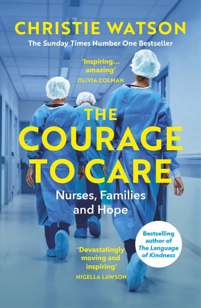 The Courage to Care: Nurses, Families and Hope by Christie Watson