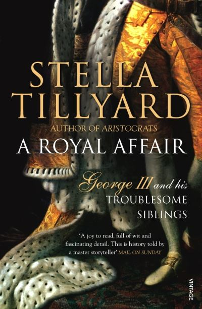 A Royal Affair: George III and his Troublesome Siblings by Stella Tillyard