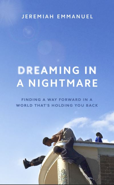 Dreaming in a Nightmare: Inequality and What We Can Do About It by Jeremiah Emmanuel