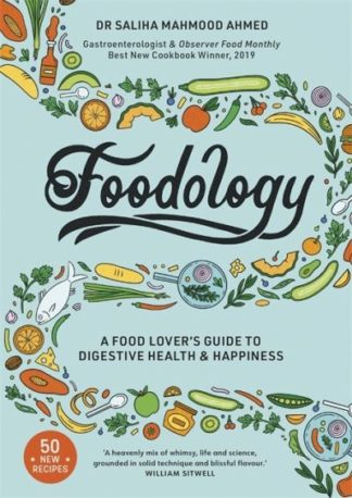 Foodology: A food-lover's guide to digestive health and happiness by Saliha Mahmood Ahmed