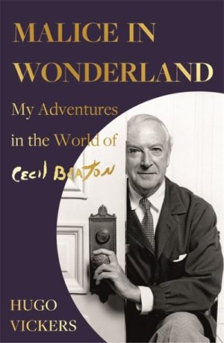 Malice in Wonderland: My Adventures in the World of Cecil Beaton by Hugo Vickers