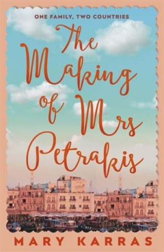 The Making of Mrs Petrakis: A Novel of One Family, Two Countries by Mary Karras