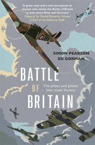 Battle of Britain: The pilots and planes that made history by Simon Pearson