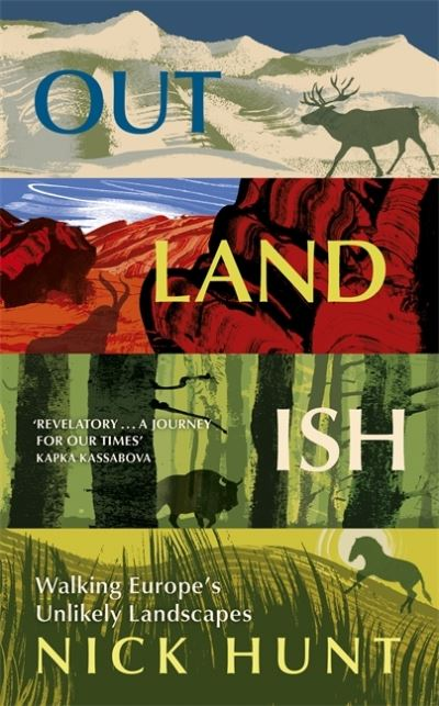 Outlandish: Walking Europe's Unlikely Landscapes by Nick Hunt