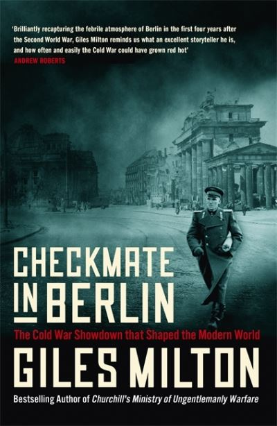 Checkmate in Berlin: The Cold War Showdown that Shaped the Modern World by Giles Milton