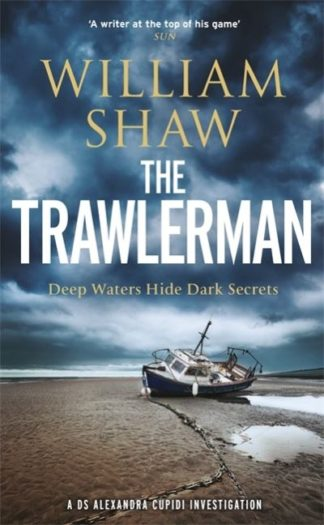 The Trawlerman: a Dungeness mystery starring DS Alexandra Cupidi by William Shaw