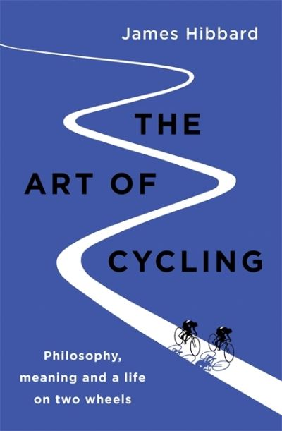 The Art of Cycling by James Hibbard