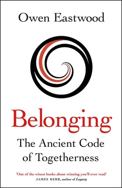 Belonging: The Ancient Code of Togetherness by Owen Eastwood