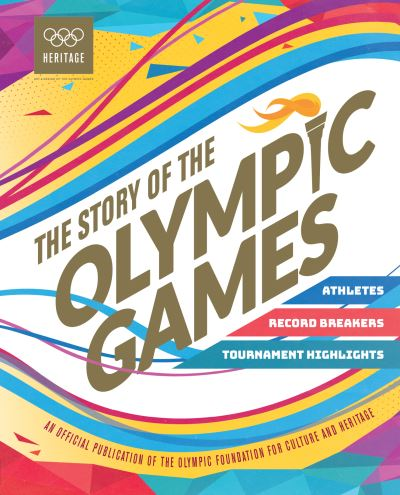 The Story of the Olympic Games: An Official Olympic Museum Publication by Olympic Committ International