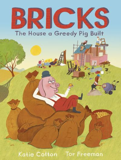 Bricks: The House a Greedy Pig Built by Katie Cotton