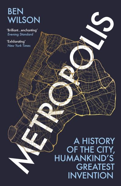 Metropolis: A History of the City, Humankind's Greatest Invention by Ben Wilson