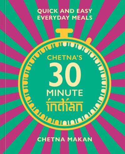 Chetna's 30-minute Indian by Chetna Makan