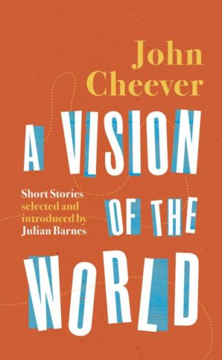 A Vision of the World: Selected Short Stories by John Cheever