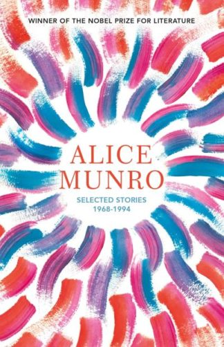 Selected Stories: Volume One 1968-1994 by Alice Munro
